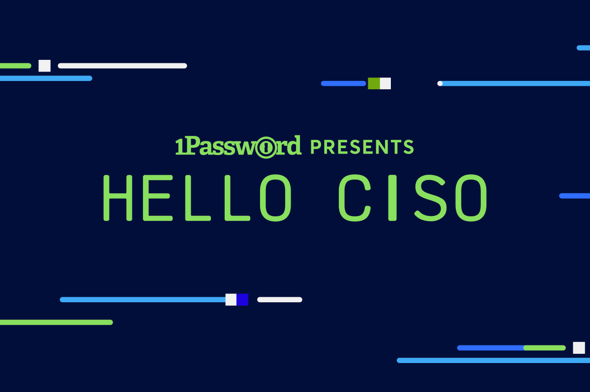 Hello CISO - Brought to You in Collaboration with 1Password